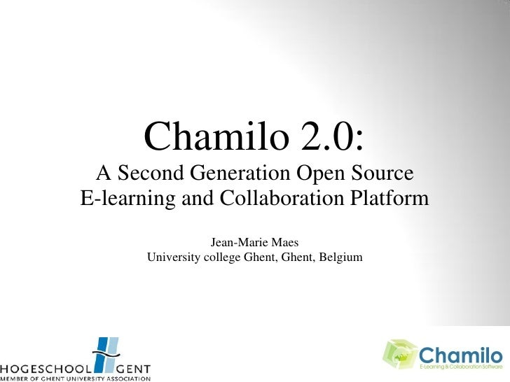 Chamilo 2.0:  A Second Generation Open Source E-learning and Collaboration Platform                    Jean-Marie Maes    ...