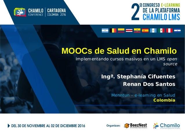 MOOCs de Salud en Chamilo Implementando cursos masivos en un LMS open source Ingª. Stephanía Cifuentes Menntun – e-learnin...