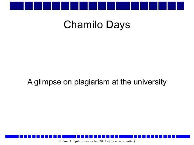 Chamilo Days  A glimpse on plagiarism at the university  Jérémie Grépilloux – october 2013 - @jereerej (twitter)