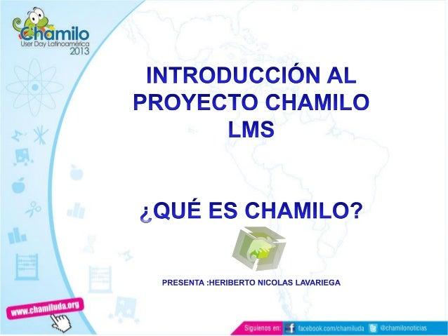 ¿Qué es Chamilo?Es una plataforma de e-learning, campus virtual oLearning Management System (LMS).Ofrece herramientas de a...