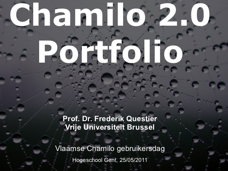 Chamilo 2.0 portfolio    Prof. Dr. Frederik Questier     Vrije Universiteit Brussel  Vlaamse Chamilo gebruikersdag      Ho...