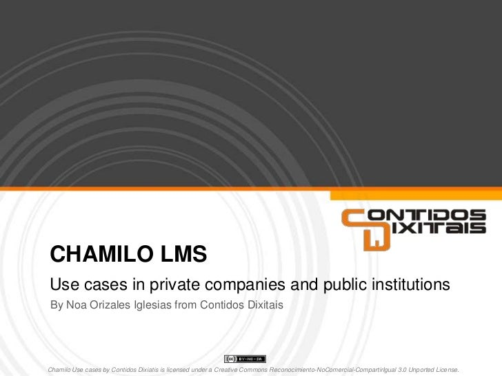 CHAMILO LMS<br />Use cases in private companies and public institutions<br />By Noa Orizales Iglesias from Contidos Dixita...