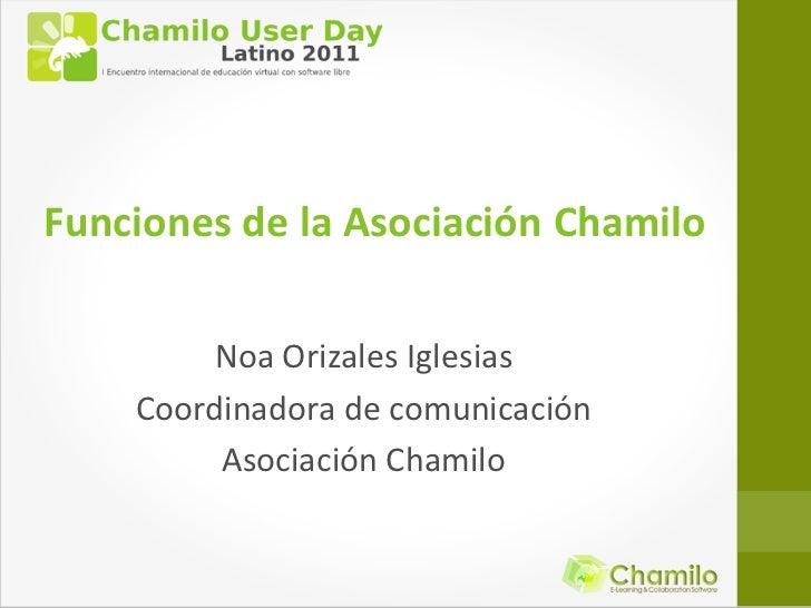 Funciones de la Asociación Chamilo         Noa Orizales Iglesias    Coordinadora de comunicación         Asociación Chamilo