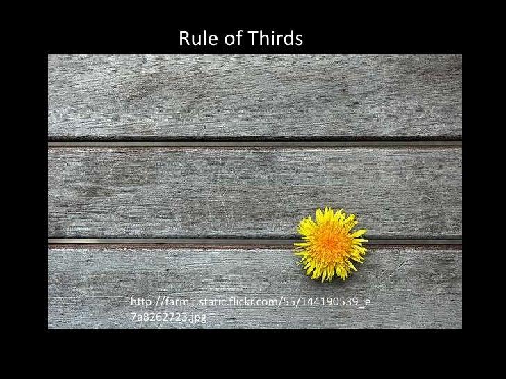 Rule of Thirdshttp://farm1.static.flickr.com/55/144190539_e7a8262723.jpg
