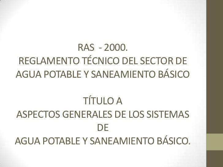 RAS - 2000.REGLAMENTO TÉCNICO DEL SECTOR DEAGUA POTABLE Y SANEAMIENTO BÁSICO             TÍTULO AASPECTOS GENERALES DE LOS...