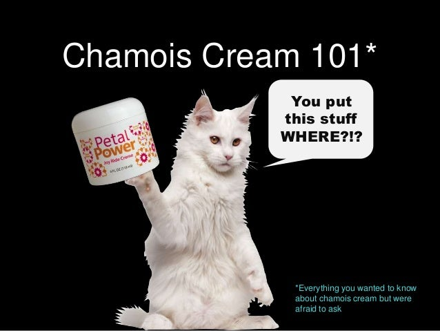 Chamois Cream 101* You put this stuff WHERE?!? *Everything you wanted to know about chamois cream but were afraid to ask