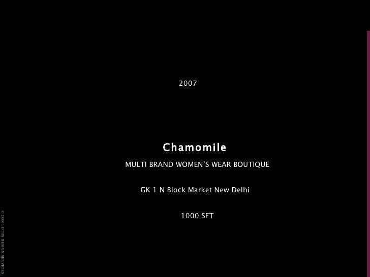 <ul><li>2007 </li></ul><ul><li>Chamomile   </li></ul><ul><li>MULTI BRAND WOMEN'S WEAR BOUTIQUE </li></ul><ul><li>GK 1 N Bl...