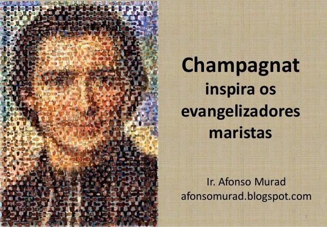 Champagnat inspira os evangelizadores maristas Ir. Afonso Murad afonsomurad.blogspot.com 1