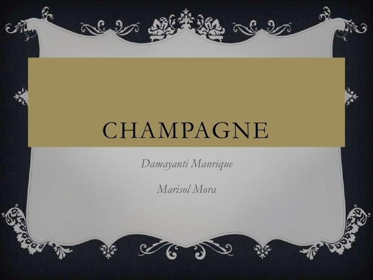 Champagne <br />Damayanti Manrique <br />Marisol Mora<br />
