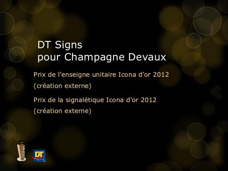 DT Signs  pour Champagne Devaux  Prix de l'enseigne unitaire Icona d'or 2012  (création externe) Prix de la signalétique I...