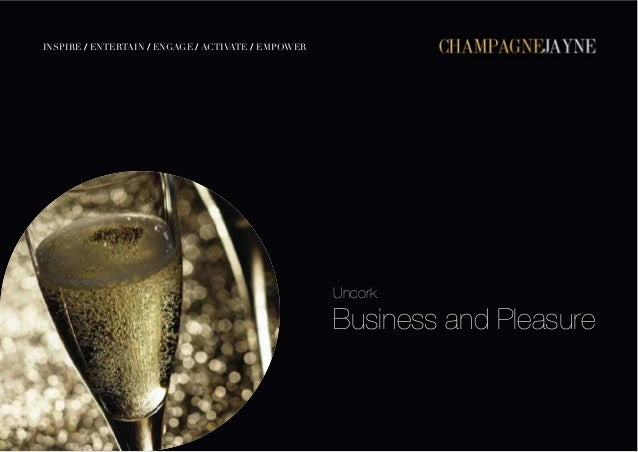 Uncork Business and Pleasure INSPIRE / ENTERTAIN / ENGAGE / ACTIVATE / EMPOWER MEDIA KIT - 2011 CHAMPAGNEJAYNE