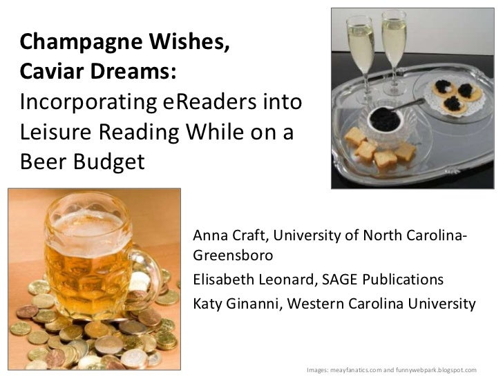 Champagne Wishes,Caviar Dreams:Incorporating eReaders intoLeisure Reading While on aBeer Budget                Anna Craft,...