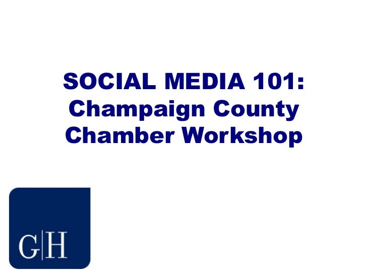 SOCIAL MEDIA 101:Champaign County Chamber Workshop<br />