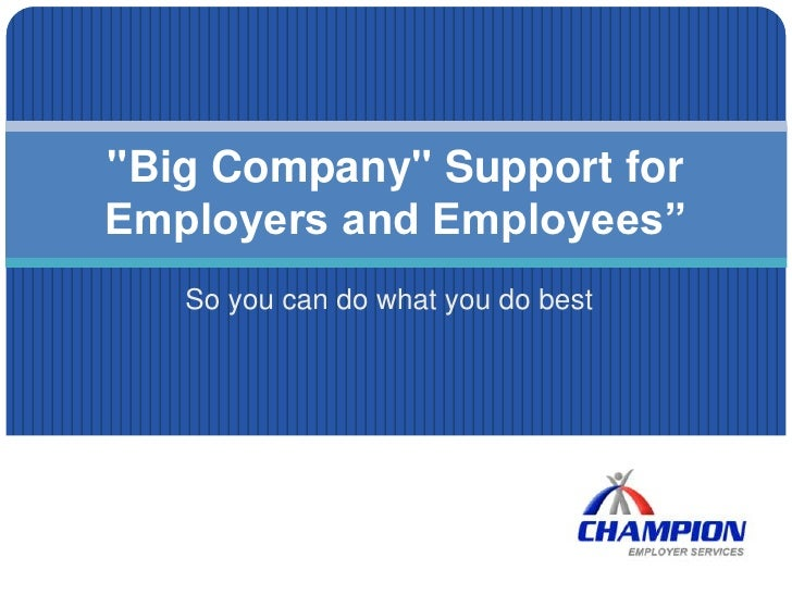"So you can do what you do best<br />""Big Company"" Support for Employers and Employees""<br />"