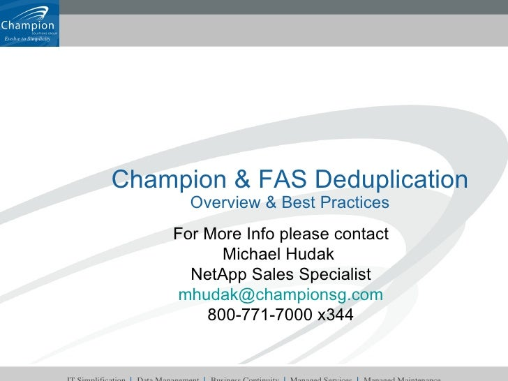Champion & FAS Deduplication Overview & Best Practices For More Info please contact Michael Hudak  NetApp Sales Specialist...