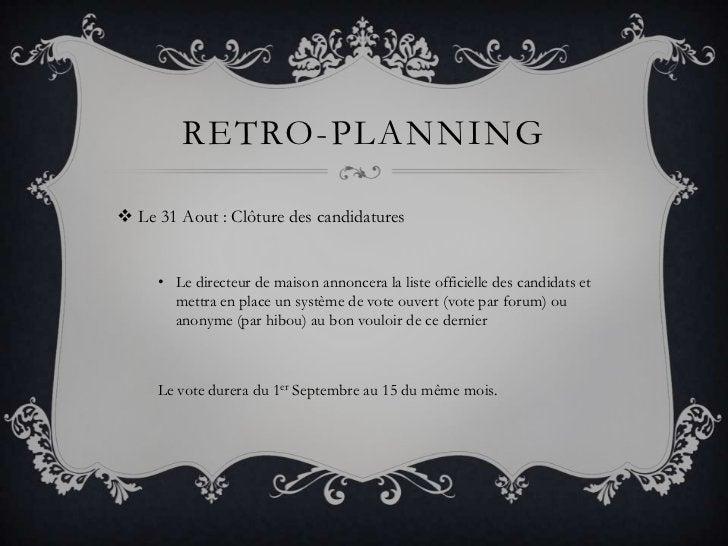 Retro-planning<br />Le 31 Aout : Clôture des candidatures<br />Le directeur de maison annoncera la liste officielle des ca...