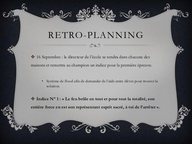 Retro-planning<br />16 Septembre : le directeur de l'école se rendra dans chacune des maisons et remettra au champion un i...