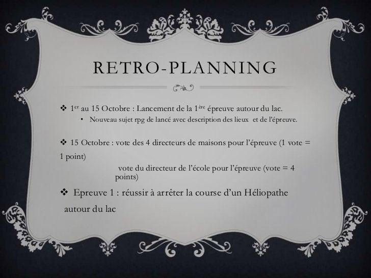 Retro-planning<br />1er au 15 Octobre : Lancement de la 1ère épreuve autour du lac.<br />Nouveau sujet rpg de lancé avec d...