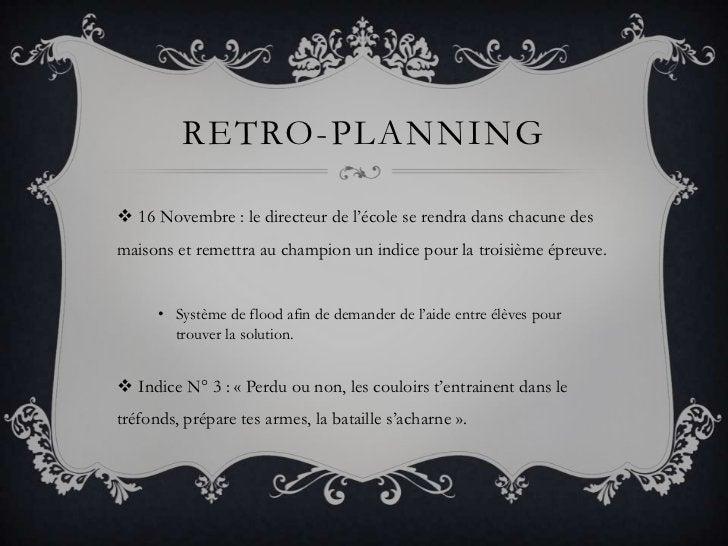 Retro-planning<br />16 Novembre : le directeur de l'école se rendra dans chacune des maisons et remettra au champion un in...