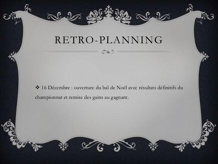 Retro-planning<br />16 Décembre : ouverture du bal de Noël avec résultats définitifs du championnat et remise des gains au...