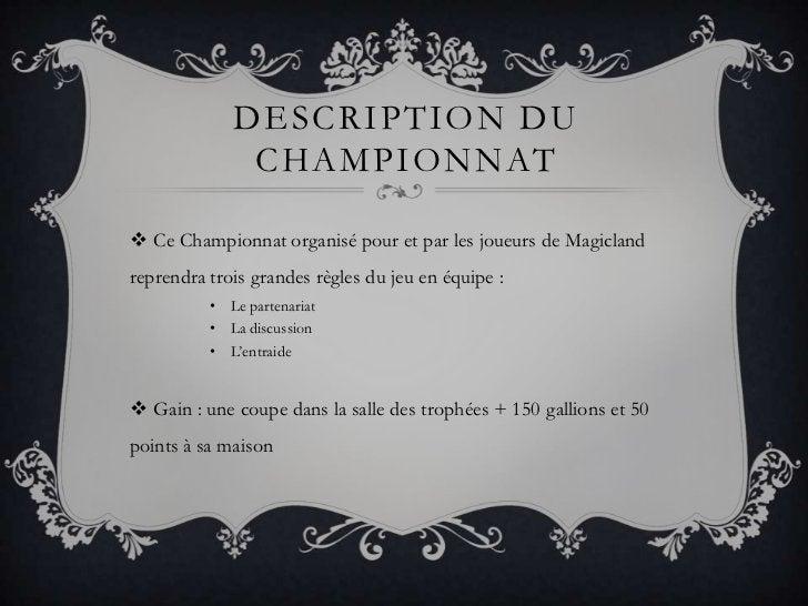 Description du championnat<br />Ce Championnat organisé pour et par les joueurs de Magicland reprendra trois grandes règle...