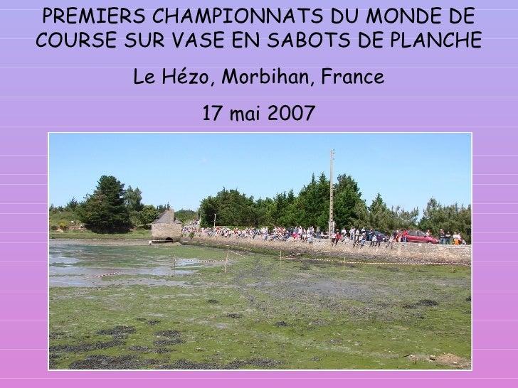 PREMIERS CHAMPIONNATS DU MONDE DE COURSE SUR VASE EN SABOTS DE PLANCHE Le Hézo, Morbihan, France 17 mai 2007