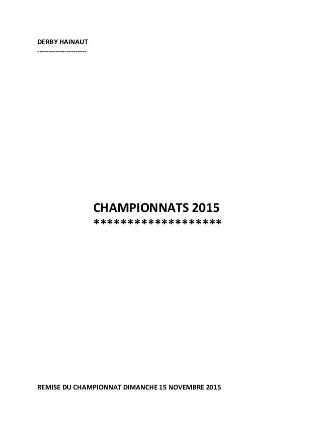 DERBY HAINAUT ---------------------- CHAMPIONNATS 2015 ******************* REMISE DU CHAMPIONNAT DIMANCHE 15 NOVEMBRE 2015