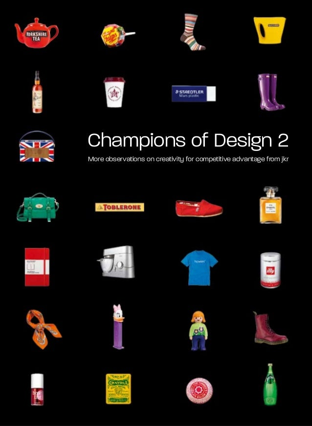 Champions of Design 2More observations on creativity for competitive advantage from jkr