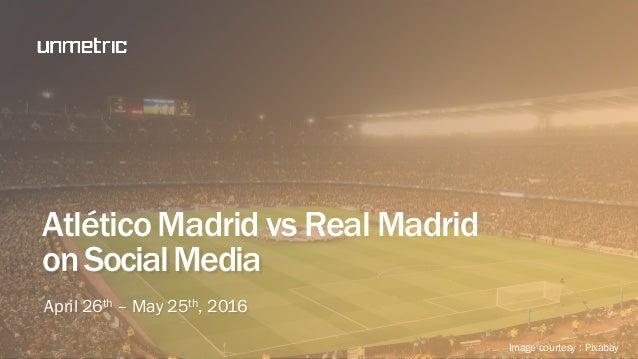 April 26th – May 25th, 2016 AtléticoMadrid vs Real Madrid onSocialMedia Image courtesy : Pixabay