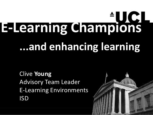 E-Learning Champions  ...and enhancing learning  Clive Young  Advisory Team Leader  E-Learning Environments  ISD