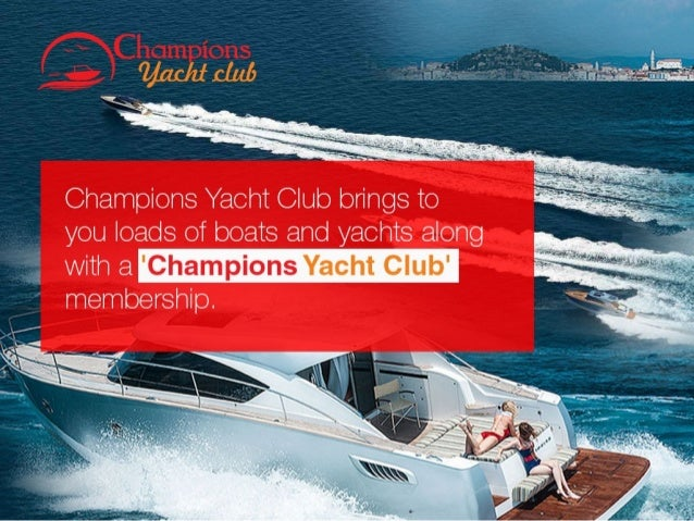 How it works Champions Yacht Club brings to you loads of boats and a yachts along with a 'Champions Yacht Club' membership...