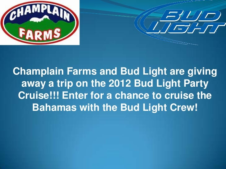 Champlain Farms And Bud Light Are Giving Away A Trip On The 2012 Bud Light  Party ...