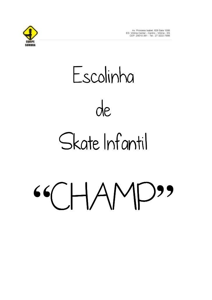 "Escolinha      de Skate Infantil CHAMP"" CHAMP""CHAMP"