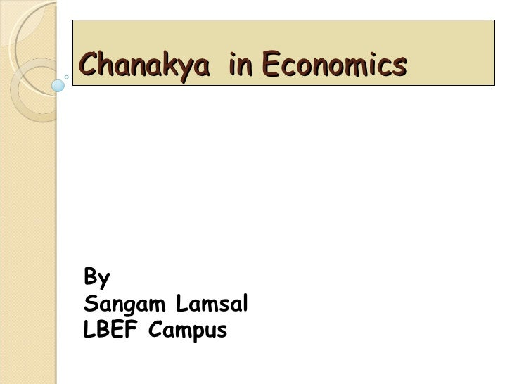 Chanakya  in Economics By Sangam Lamsal LBEF Campus