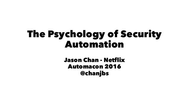 The Psychology of Security Automation Jason Chan - Netflix Automacon 2016 @chanjbs