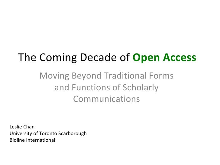 The Coming Decade of Open Access            Moving Beyond Traditional Forms              and Functions of Scholarly       ...