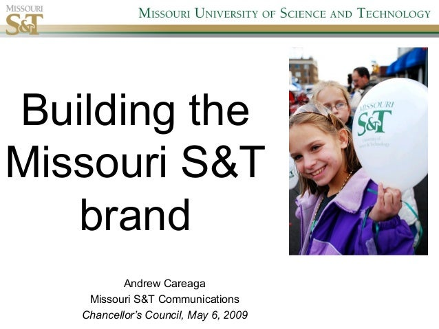 Building the Missouri S&T brand Andrew Careaga Missouri S&T Communications Chancellor's Council, May 6, 2009