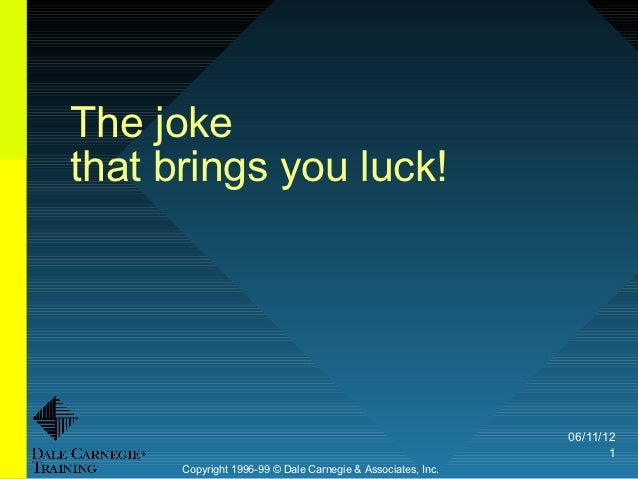 The jokethat brings you luck!                                                             06/11/12                        ...