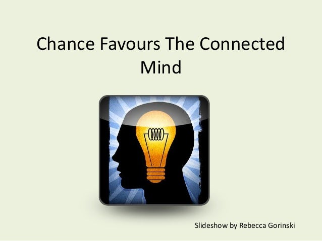Chance Favours The Connected Mind  Slideshow by Rebecca Gorinski