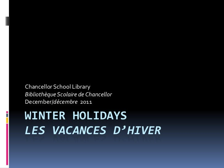 Chancellor School LibraryBibliothèque Scolaire de ChancellorDecember/décembre 2011WINTER HOLIDAYSLES VACANCES D'HIVER