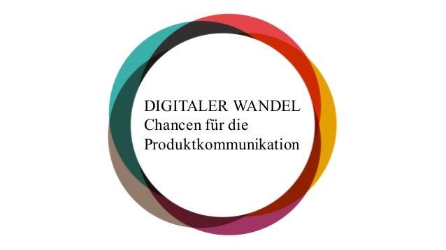 DIGITALER WANDEL Chancen für die Produktkommunikation