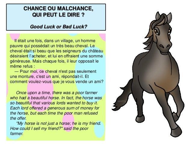 CHANCE OU MALCHANCE,         QUI PEUT LE DIRE ?          Good Luck or Bad Luck?  Il était une fois, dans un village, un ho...
