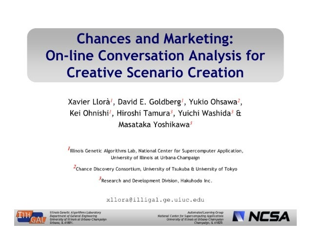 Chances and Marketing:  On-line Conversation Analysis for Creative Scenario Creation  Xavier Llora',  David E.  Goldberg',...