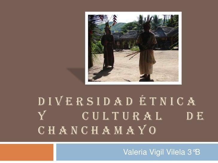 DIVERSIDAD ÉTNICAY    CULTURAL   DECHANCHAMAYO         Valeria Vigil Vilela 3°B
