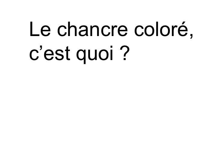 Le chancre coloré, c'est quoi ?