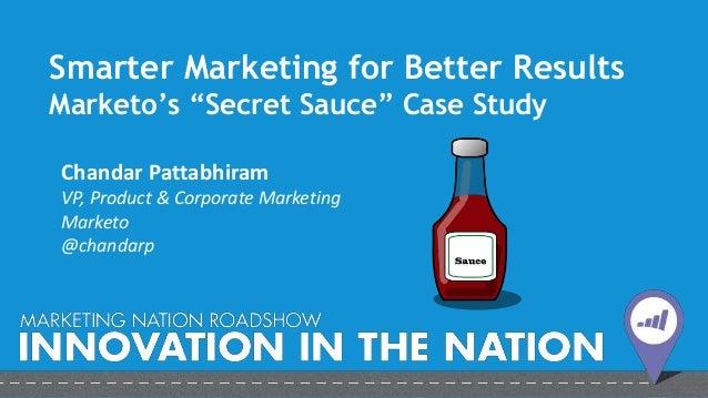 "Smarter Marketing for Better Results: Marketo's ""Secret Sauce"" Case Study - Chandar Pattabhiram"