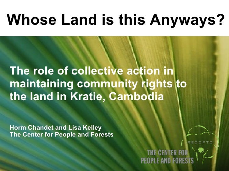 The role of collective action in maintaining community rights to the land in Kratie, Cambodia Horm Chandet and Lisa Kelley...