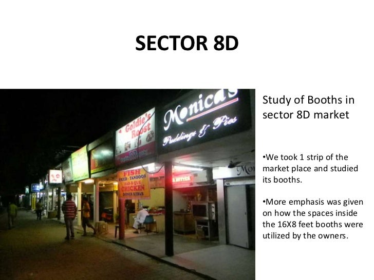 SECTOR 8D            Study of Booths in            sector 8D market            •We took 1 strip of the            market p...