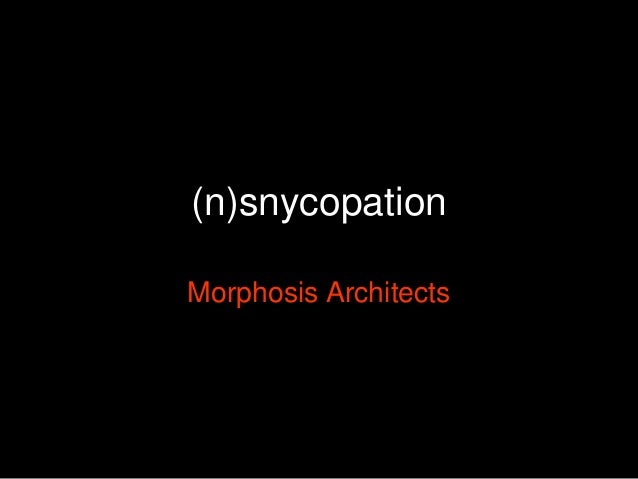 (n)snycopation Morphosis Architects