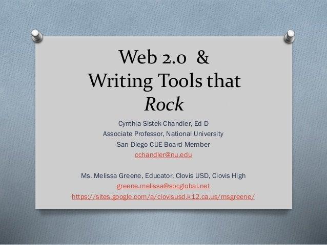 Web 2.0 & Writing Tools that Rock Cynthia Sistek-Chandler, Ed D Associate Professor, National University San Diego CUE Boa...